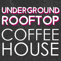 Underground Rooftop Coffee House: Voices from the Edge