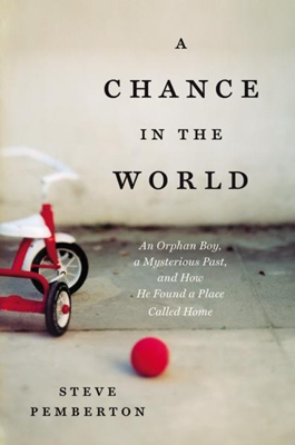 A Chance in the World: An Orphan Boy, A Mysterious Past, and How He Found a Place Called Home by Steve Pemberton Book Cover
